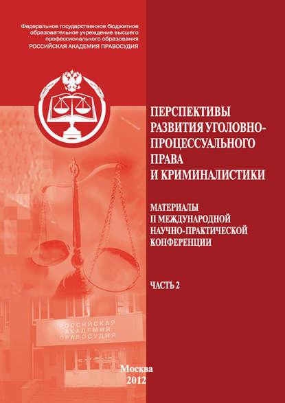 Обложка «Перспективы развития уголовно-процессуального права и криминалистики. Материалы II международной научно-практической конференции. Часть 2»