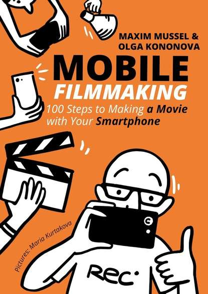 Обложка «Mobile Filmmaking. 100 steps to making a movie with your smartphone»