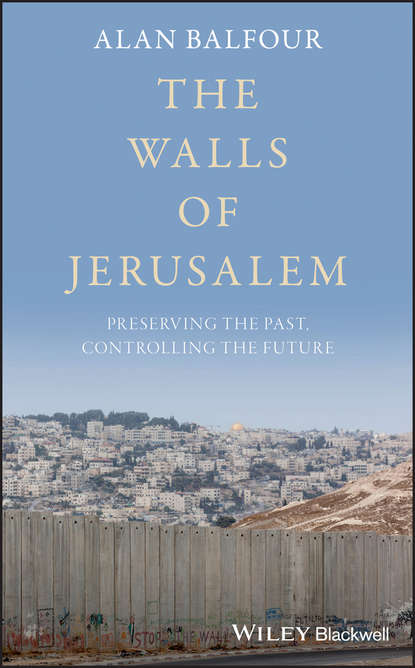 Обложка «The Walls of Jerusalem. Preserving the Past, Controlling the Future»