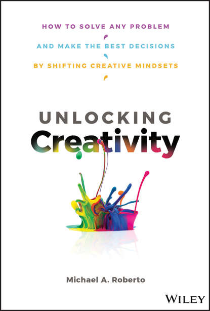 Обложка «Unlocking Creativity. How to Solve Any Problem and Make the Best Decisions by Shifting Creative Mindsets»