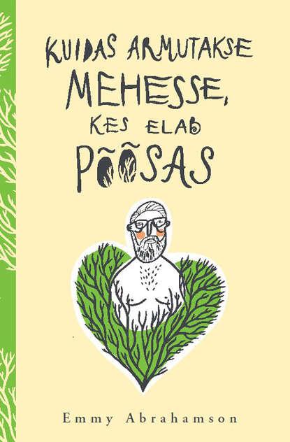 Обложка «Kuidas armutakse mehesse, kes elab põõsas»