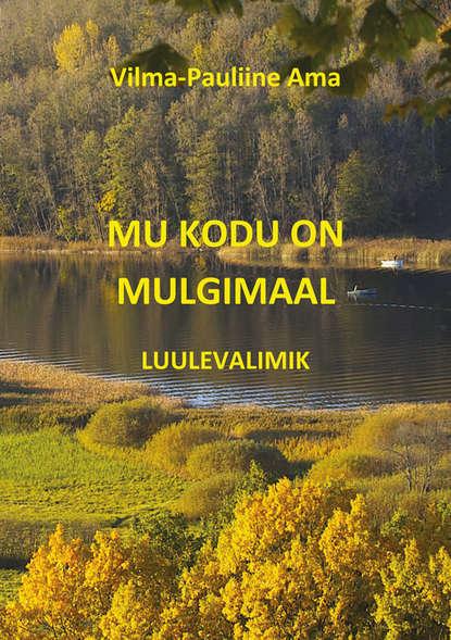 Обложка «Mu kodu on Mulgimaal: luulevalimik»