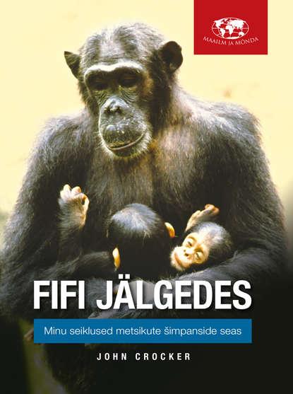 Обложка «Fifi jälgedes: Minu seiklused metsikute šimpanside seas»