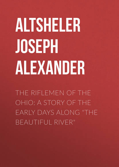 """Обложка «The Riflemen of the Ohio: A Story of the Early Days along """"The Beautiful River""""»"""