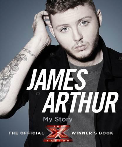 Обложка «James Arthur, My Story: The Official X Factor Winner's Book»